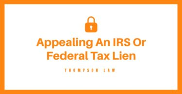 Appealing an IRS or Federal Tax Lien: How, What, and Why