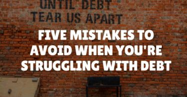 FIVE MISTAKES TO AVOID WHEN YOU'RE STRUGGLING WITH DEBT